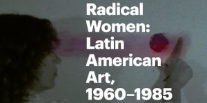 Radical Women: Latin American Art, 1960–1985