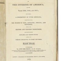 7. bradbury, john. 'travels in the interior of america, in the years 1809, 1810, and 1811; including a description of upper louisiana, together with the states of ohio, kentucky, indiana, and tennessee, with the illinois and western territories'. london: sherwood, neely, and jones, 1819